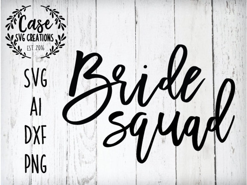 Bride Squad SVG | SVG Files for Cricut, Dxf files for Cameo & Silhouette,  Ai, Printable PNG Files for Iron On, Bridal Party Bachelorette