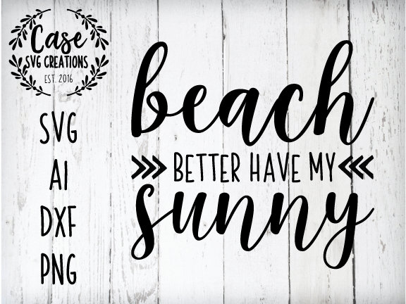 Beach Better Have My Sunny Svg Cutting File Ai Dxf And Printable Png Files Cricut Cameo Silhouette Summer Beach Travel Sun