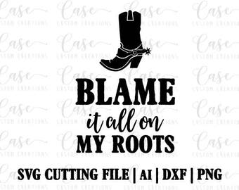 Blame it all on My Roots SVG Cutting File, Ai, Png and Dxf | Instant Download | Cricut and Silhouette | Cowboy Boots | Rodeo | Country