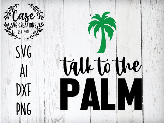 Talk To The Palm Svg Cutting File Ai Dxf And Png Files Etsy