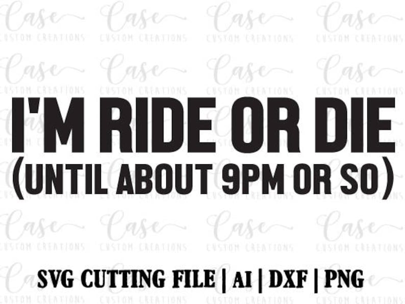 Im Ride Or Die Svg Cutting File Ai Dxf And Printable Etsy