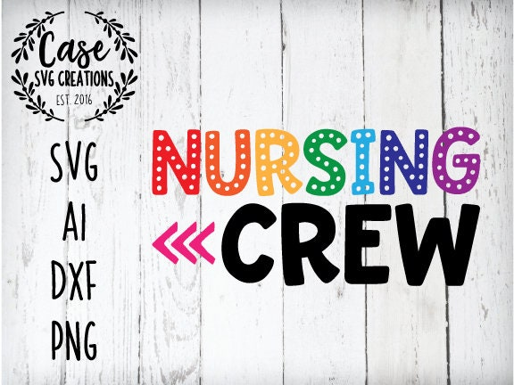 Nursing Crew Svg Cutting File Ai Dxf And Printable Png Files Cricut And Silhouette Nurse Life Nurse Crew Arrow Iron On
