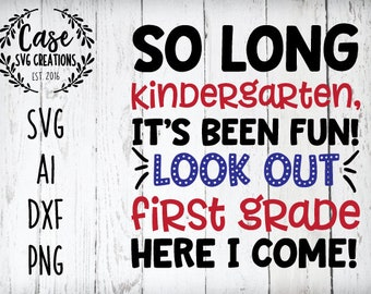 So Long Kindergarten SVG Cutting File, Ai, Dxf and Printable PNG Files | Instant Download | Cricut and Silhouette | First Grader | Graduate