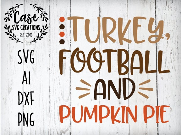 Turkey Football And Pumpking Pie Svg Cutting File Ai Dxf And Printable Png Files Cricut And Silhouette Thanksgiving Fall Harvest