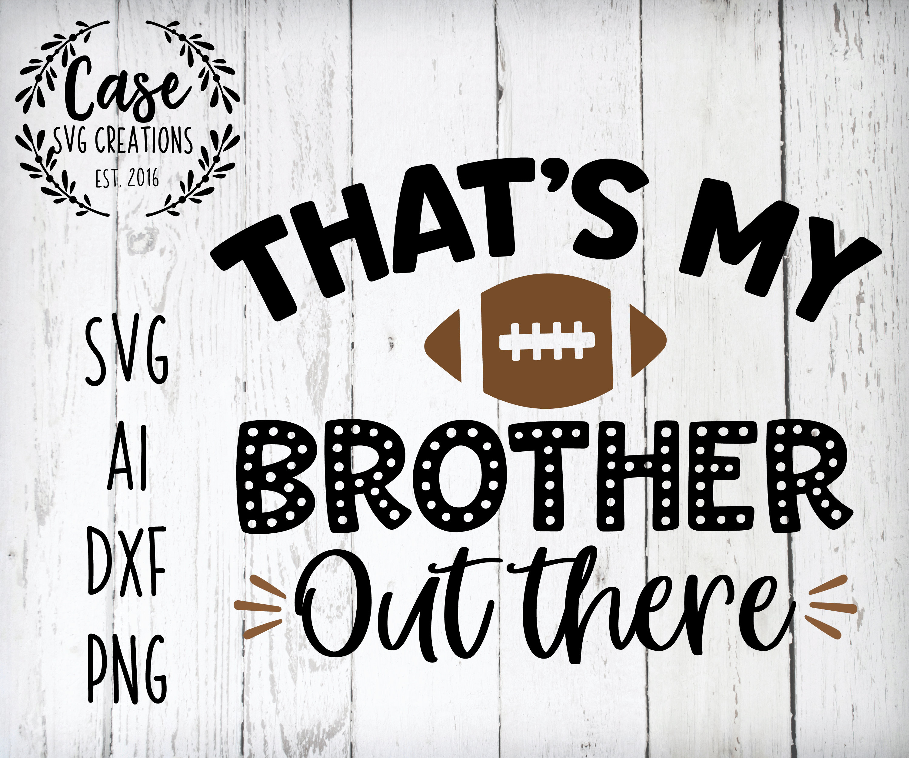 That S My Brother Out There Football Svg Cutting File Ai Dxf And Printable Png Files Cricut Cameo Silhouette Football Sister Sports