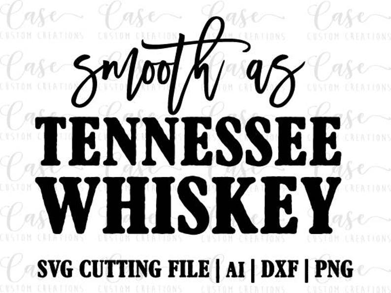 Smooth as Tennessee Whiskey SVG Cutting FIle, Ai, Dxf and PNG | Instant  Download | Cricut and Silhouette | Southern | South | Country