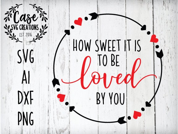 How Sweet It Is To Be Loved By You Svg Cutting File Ai Dxf And Printable Png Files Cricut And Silhouette Valentine S Day Love Heart