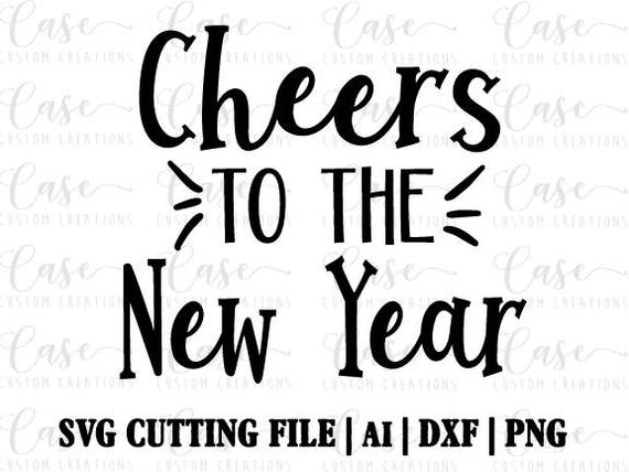 Cheers to the New Year SVG Cutting File Ai Dxf and PNG | Etsy