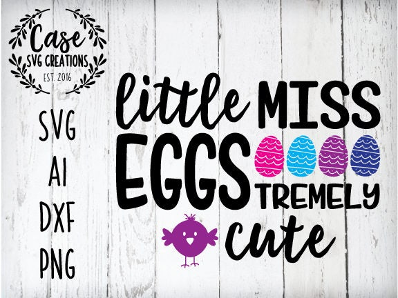 Easter Svg Little Miss Eggstremely Cute Svg File Ai Dxf And Png Instant Download Cricut And Silhouette Easter Easter Eggs