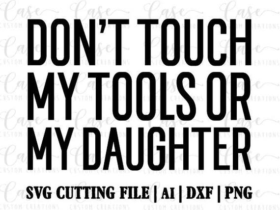 Don T Touch My Tools Or My Daughter Svg Cutting File Ai Etsy