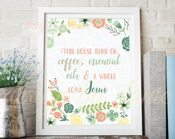 This House runs on Coffee, Essential Oils & A Whole Lotta Jesus print / Digital Download Printable / Home Decor / Essential Oil Print