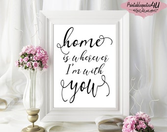 Home is wherever im with you,  Home is wherever im with you printable quote, Love Quote, Love Quote Print, Bedroom wall art, Home Wall Art