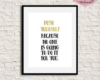 Push Yourself Because No One Is Going To Do It For You, Inspirational Wall Art, Motivational Print, Inspirational Quote, Typography Wall Art