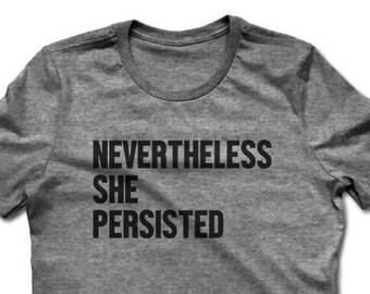 Nevertheless She Persisted | Elizabeth Warren T-shirt | Feminist Shirt | Protest Shirt | Inspirational Collection | Women's T-shirt