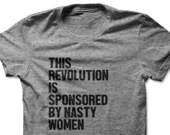 This Revolution Is Sponsored By Nasty Women | Nasty Woman Shirt | Feminist | Feminist Shirt | Feminism | Anti Trump | Unisex T-shirt