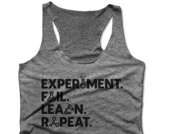 Experiment. Fail. Learn. Repeat. | Science Racerback | Science Shirt | Science T-shirt | March for Science | Women's Racerback Tank