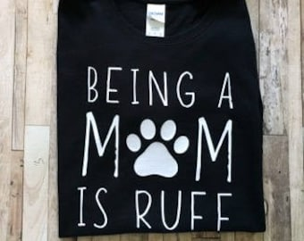 Being A Mom is Ruff - Womens Shirt - Fun Dog Mom Shirt