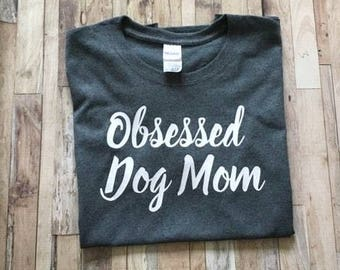 Obsessed Dog Mom Shirt