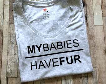 My Babies Have Fur - Dog Mom Shirt