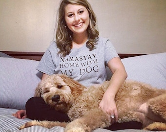 Namastay Home With My Dog - Womens Dog Mom Shirt
