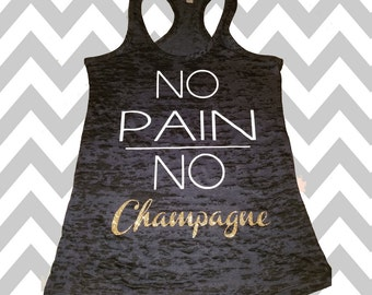 a4dd9b615b4743 No Pain No Champagne Ladies Burnout Tank No Pain No Champagne Workout Tank  Top Wedding Tank Top Racerback Tank Top