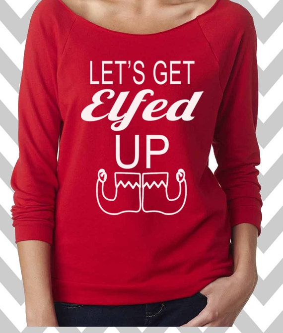 Lets Get Elfed Up Funny Christmas Sweatshirt Ugly Etsy