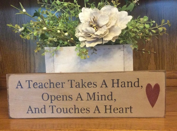 Novelty-Fun Wood Sign-A Teacher Takes a Hand Opens a Mind Touches a Heart