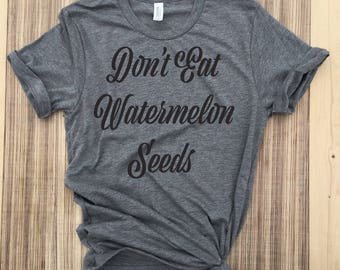 don't eat watermelon seeds shirt,don't eat watermelon seeds shirts,watermelon seeds shirt, watermelon seeds shirts,preggers shirt,preggers