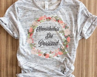Nevertheless She Persisted-Nevertheless she persisted shirt-She Persisted Shirt-Nevertheless shirt-Elizabeth Warren-Nasty Woman-feminist