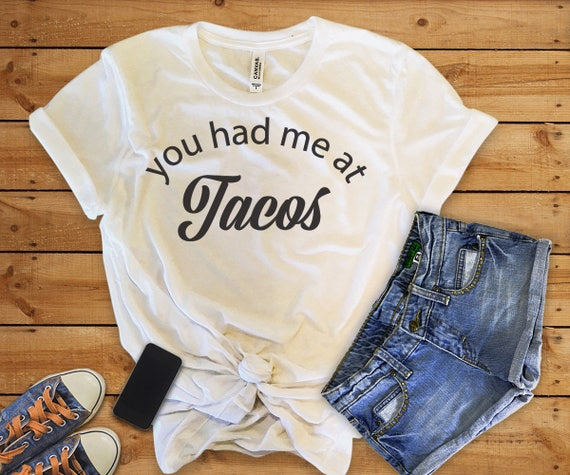 c21563e2 You Had Me At Tacos ShirtTacos Shirtstaco shirtTaco | Etsy