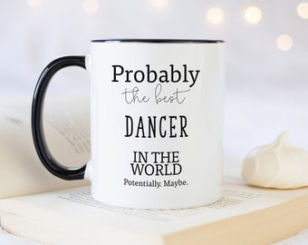 5cd0a2656fe Probably The Best Dancer In The World Mug Gift 11oz Coffee Mug Gift Idea  For Dancing Tap Ballet Contemporary Dance Club Gift For Him Her