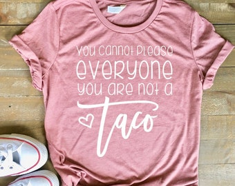 feeb0bce You Cannot Please Everyone You Are Not A Taco Tee - I Love Tacos - Taco  Shirt - Funny Taco Shirt - Taco Tuesday - I Heart Tacos - Taco Tee