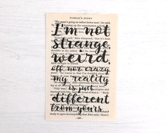 """Alice in Wonderland: Book Paper Quote """"I'm not strange, weird, off, nor crazy. My reality is just different from yours..."""""""