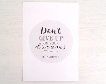 Don't Give Up On Your Dreams (Keep Sleeping!) - Funny Typography Print