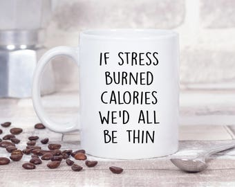 If Stress Burned Calories We'd All Be Thin Weight Watchers Slimming World Funny Gift Christmas 11oz MUG
