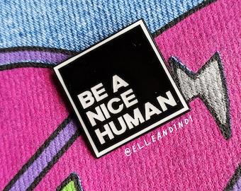 Be A Nice Human Pin // 2017 Original // Black & White // Monochrome // Enamel // Lapel // Badge // Patch // Be Kind // Gift // Good Vibes