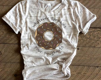 whatever sprinkles your doughnuts, tumblr, tumblr saying, trending, trending shirt, doughnuts, doughnut, donut