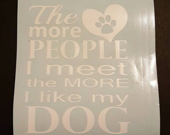 The more people I meet the more I like my dog Vinyl