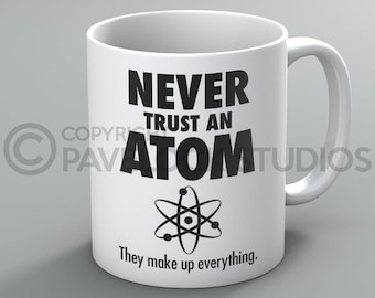Never Trust An Atom They Make Up Everything Mug - Science Physics Teacher Student Funny Rude Coffee Tea Mugs Cup Gift Present