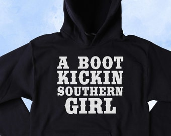 Funny A Boot Kickin Southern Girl Sweatshirt Country Merica Redneck  Southern Belle Tumblr Hoodie eecfc93d7
