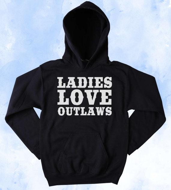 Funny Cowboy Lover Sweatshirt Ladies Love Outlaws Slogan Southern Girl  Country Southern Belle Merica Tumblr Hoodie