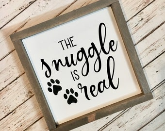 "The snuggle is real | Framed Dog Quote Sign | 3 Sizes 8"", 10"" and 12"" 