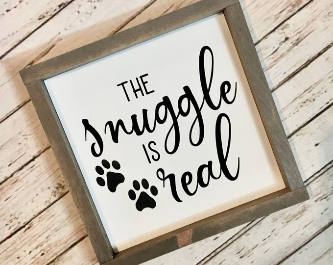 """The snuggle is real   Framed Dog Quote Sign   3 Sizes 8"""", 10"""" and 12""""   Dog Decor   Dog Parent Gift Idea"""