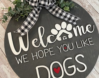 "Welcome Hope you like dogs Sign 12"" / 16"" / 18"" Round Wood Sign 