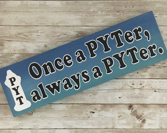 Once a PYTer, always a PYTer sign | 4.5 x 15"