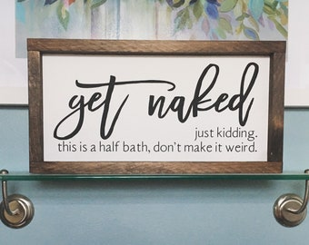 Get Naked. Just Kidding. This is a Half Bath, Don't Make it Weird | Framed wood sign | Guest Bathroom | Bathroom Decor | Funny Bathroom Sign