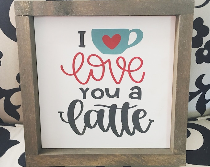 "I love you a latte | Coffee Bar Station Sign | 3 Sizes 8"", 10"" and 12"" 
