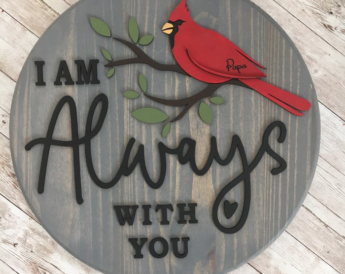 """Cardinal """"I will always be with you"""" Memorial Sign   Multiple Sizes available   Name on Wing Included   Cardinal Memorial Gift"""