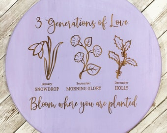 3 Generations of Love - Bloom where you are planted sign | Birth Flower Sign |  Mothers Day Gift Idea | Grandmother Gift | Daughter Gift