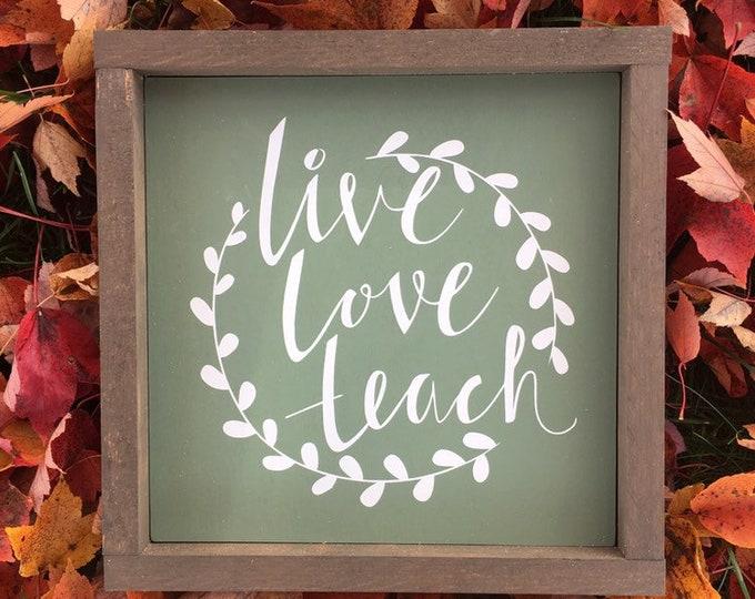 Live, Love, Teach Teacher framed wood sign   Teacher Appreciation Gift   3 Sizes Available